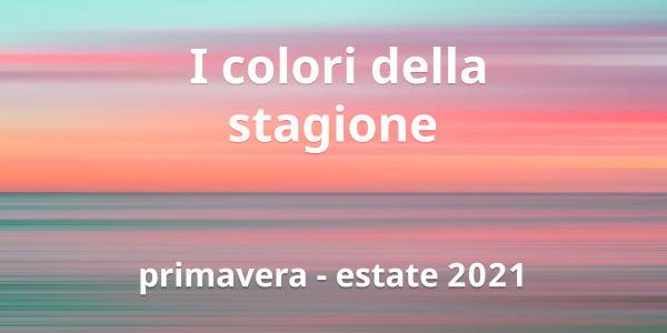 I colori della stagione primavera-estate 2021